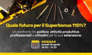 Quale futuro per il Superbonus 110%. Un Webinar in programma per lunedì 19 aprile dalle ore 18 alle 1930