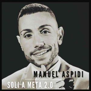 Manuel Aspidi ritorna sulle scene con il singolo Soli a Metà 2.0